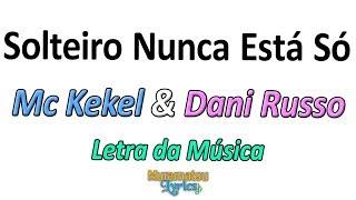 Baixar Mc Kekel & Dani Russo - Solteiro Nunca Está Só - Letra / Lyrics