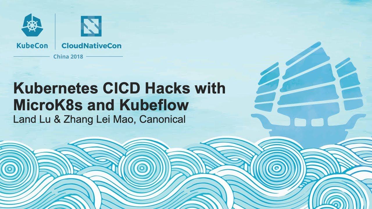 Kubernetes CICD Hacks with MicroK8s and Kubeflow - Land Lu & Zhang Lei Mao,  Canonical
