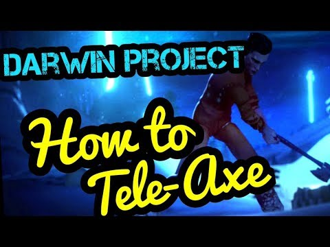 Darwin Project - How to Tele-Axe