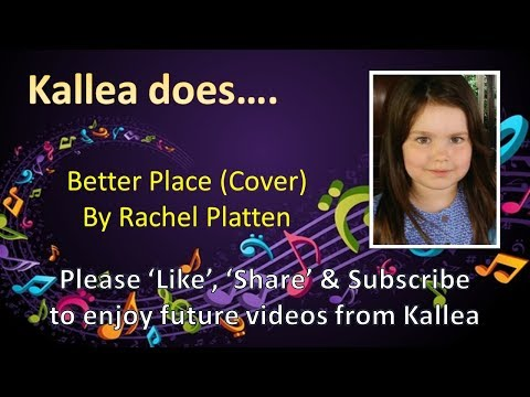 Kallea does.... Better Place by Rachel...