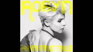 Robyn - Indestructible (A Trak Radio Edit)