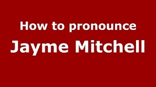 How to pronounce Jayme Mitchell (American English/US)  - PronounceNames.com