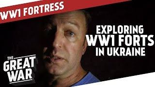 Exploring WW1 Forts in Ukraine I THE GREAT WAR Special
