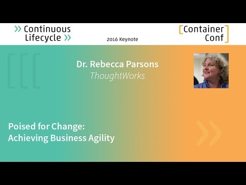 "Rebecca Parsons: ""Poised for Change – Achieving Business Agility"""
