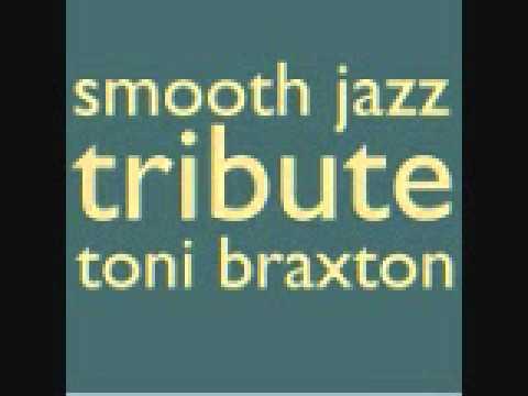 I Love Me Some Him - Toni Braxton Smooth Jazz Tribute