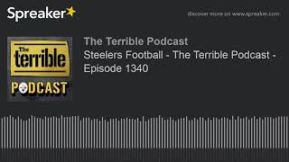 Steelers Football - The Terrible Podcast - Episode 1340