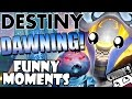 Destiny Funny Moments Ep.48 THE DAWNING EVENT! DABBING IN DESTINY?! FUNNIEST WINTER EVENT EVER!