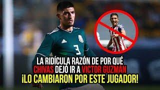 La Ridícula Razón de por qué Chivas dejó ir a Victor Guzmán ¡Lo Cambiaron por este jugador!