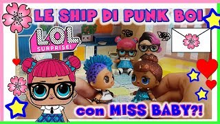 LOL SURPRISE: LE SHIP DI PUNK BOI, funzionerà con MISS BABY?! - storia by Lara e Babou