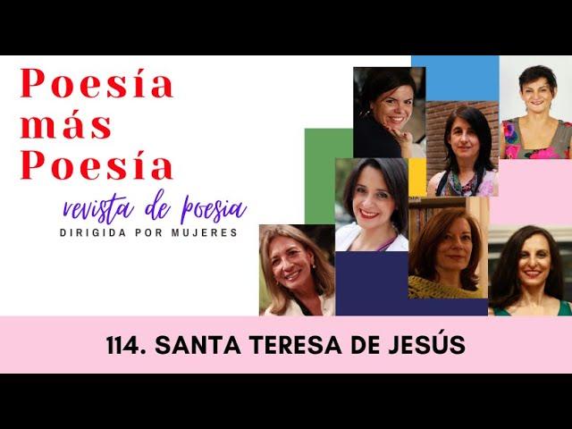 114 POESÍA MÁS POESÍA: SANTA TERESA DE JESÚS