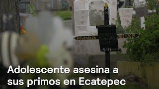 Adolescente asesina a sus primos en Ecatepec, Estado de México - En Punto con Denise Maerker