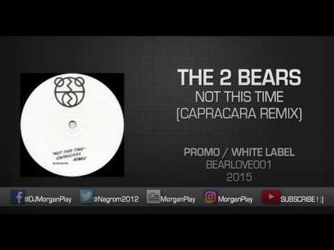 The 2 Bears – Not This Time (Capracara Remix)