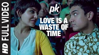 Love is a waste of time Full HD | PK | Aamir Khan | Anushka Sharma | Boman Irani