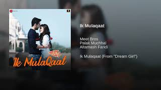 Ik Mulaqaat (Full Audio Song) - Dream Girl | Meet Bros | Ayushmann Khurrana | Audio | New Song 2019