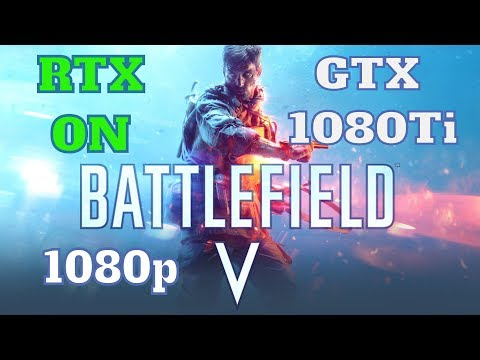Battlefield V   RTX ON   GTX 1080Ti