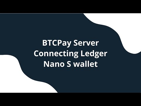How To Use Ledger Nano S With Full Node In BTCPay Server (Connecting The Wallet And Sending)