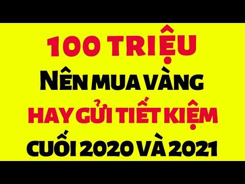 100 triệu nên mua vàng hay gửi tiết kiệm cuối năm 2021 và năm 2022