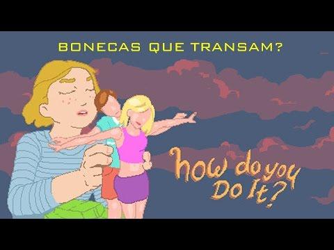 Bonecas Que Transam??? How Do You Do It!