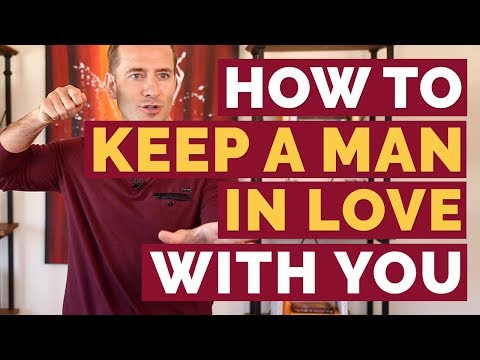 how to keep the man you are dating