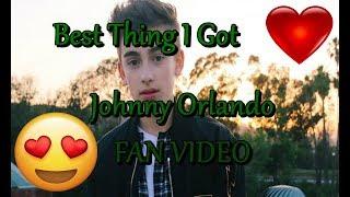Best Thing I Got   Johnny Orlando [FAN VIDEO]