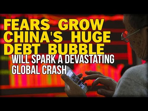 FEARS GROW CHINA'S HUGE DEBT BUBBLE WILL SPARK A DEVASTATING GLOBAL CRASH