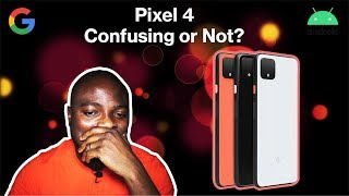 Google Pixel 4 & 4 XL Thoughts   SO Mixed and Confusing?