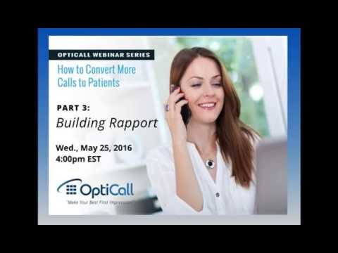 OptiCall Webinar Series  -  How to Convert More Calls to Patients - Part 3: Building Rapport