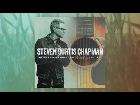 Steven Curtis Chapman - Where The Bluegrass Grows