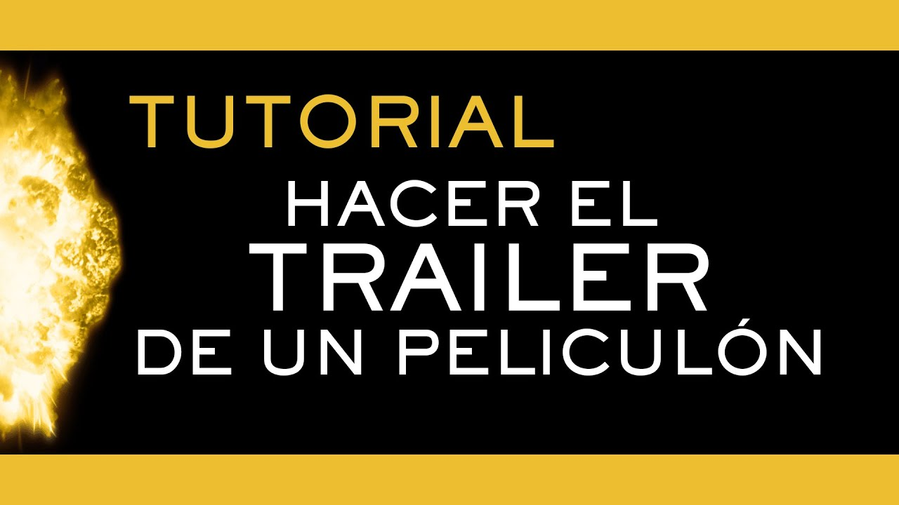 ¿Cómo hacer el trailer de un peliculón? Esquema y tutorial