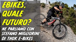 Ebikes, quale futuro? Ne parliamo con Stefano Migliorini di Thok E-Bikes