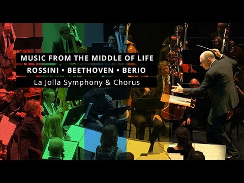Music From the Middle of Life: Rossini Beethoven Berio - La Jolla Symphony and Chorus