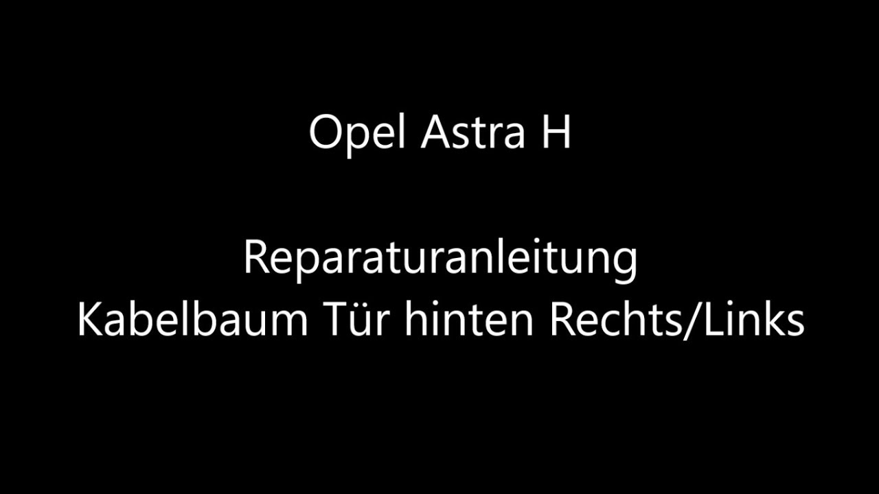 opel astra h reparatur t rkabelbaum hintere t ren youtube. Black Bedroom Furniture Sets. Home Design Ideas