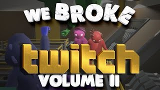 We Broke Twitch: Volume II