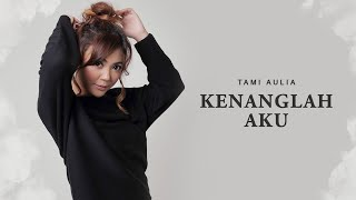 Tami Aulia - Kenanglah Aku | Official Video Lirik
