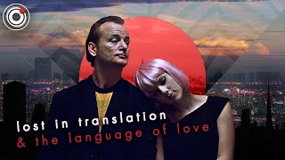Lost in Translation & The Language of Love