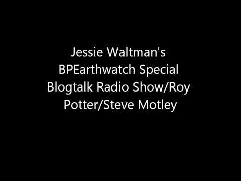 Jessie Waltman's BPEarthwatch Special Blogtalk Radio Show With Roy Potter & Steve Motley