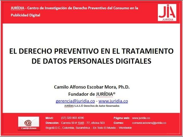 Conferencia Derecho Preventivo en el Tratamiento de Datos Personales Digitales Dr. Camilo Escobar ©