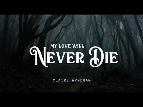 My Love Will Never Die - Claire Wyndham (LYRICS)