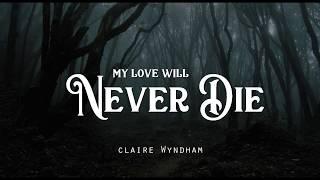 Download Lagu My Love Will Never Die - Claire Wyndham (LYRICS) mp3