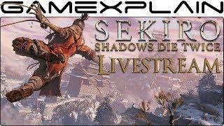 Sekiro: Shadows Die Twice: Launch Day Stream!
