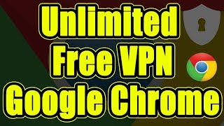 Unlimited Free VPN For Google Chrome on One Click - Free VPN Chrome (Working 2018)