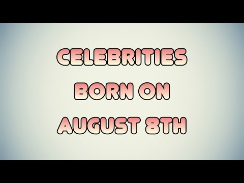 Celebrities born on August 8th