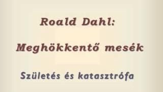 Roald Dahl: Meghökkentő mesék-Születés és katasztrófa