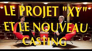 """LE PROJET """"XY"""" ET LE NOUVEAU CASTING !!"""