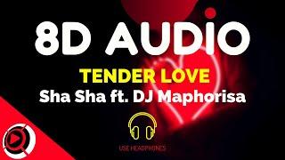 Sha Sha - Tender Love ft. DJ Maphorisa & Kabza De Small | 8D Audio