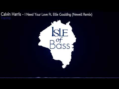 Calvin Harris - I Need Your Love Ft. Ellie Goulding (Newell Remix) [Trapstep]