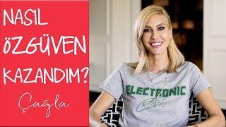 Çağla | Nasıl Özgüven Kazandım? | Yaşam