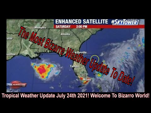 Bizarre Tropical Weather Report For July 24th 2021!