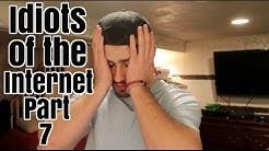 Idiots Of The Internet Pt 7