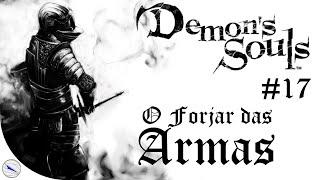 DEMON'S SOULS #17 - O Forjar das Armas. (Em busca do Platina) (Legendas em Português)